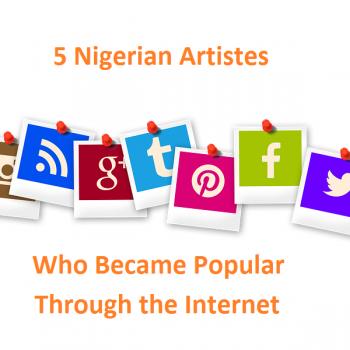 5 Nigerian Artistes Who Became Popular Through